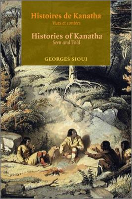 Histoires de Kanatha - Histories of Kanatha: Vues Et Contees - Seen and Told 9782760330351