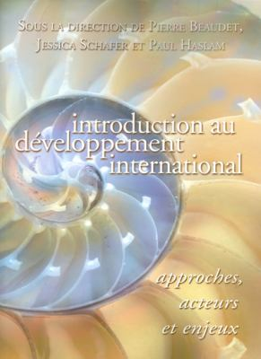 Introduction Au Developpement International: Approches, Acteurs Et Enjeux 9782760306868