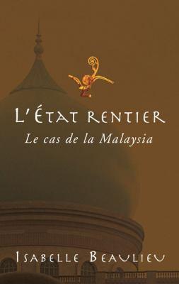 L' Etat Rentier: Le Cas de La Malaysia 9782760306899