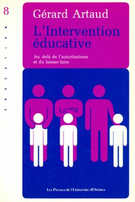 L' Intervention Educative: Au Dela de L'Autoritairisme Et Du Laisser-Faire 9782760302815