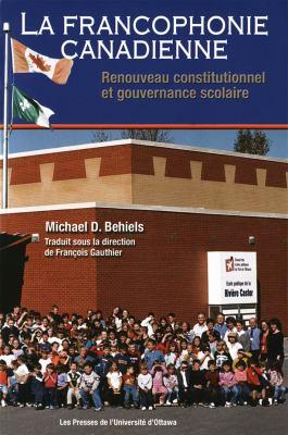La Canada's Francophone Minority Communities: Renouveau Constitutionnel Et Gouvernance Scolaire 9782760306004