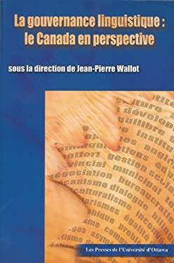 La Gouvernance Linguistique: Le Canada En Perspective 9782760305892