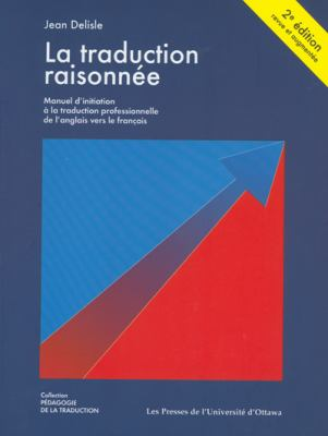 La Traduction Raisonnee: Manuel D'Initiation a la Traduction Professionnelle de L'Anglais Vers Le Francais 9782760305687