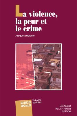 La Violence, La Peur Et Le Crime 9782760305328