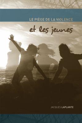 Le Piege de La Violence Et Les Jeunes 9782760306769
