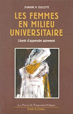 Les Femmes En Milieu Universitaire: Liberte D'Apprendre Autrement 9782760304963