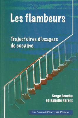 Les Flambeurs: Trajectoires D'Usagers de Cocaine 9782760305885