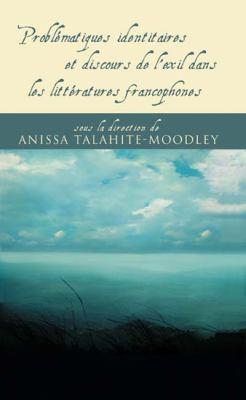 Problematiques Identitaires Et Discours de L'Exil Dans Les Litteratures Francophones
