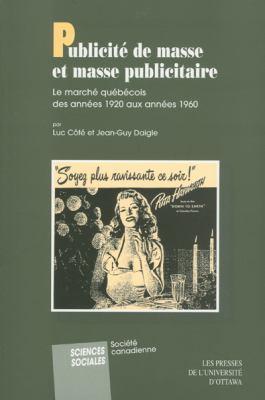 Publicite de Masse Et Masse Publicitaire: Le Marche Quebecois Des Annees 1920 Aux Annees 1960 9782760304581