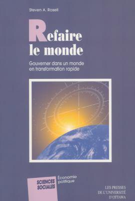 Refaire Le Monde: Gouverner Dans Un Monde En Transformation Rapide 9782760303843
