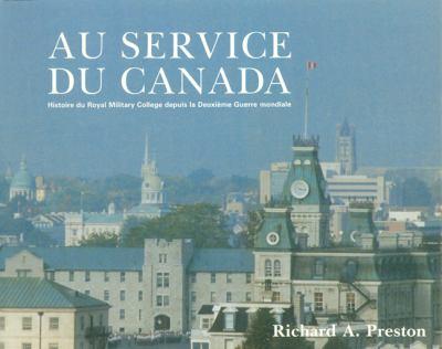 To Serve Canada: Histoire Du Royal Military College Depuis La Deuxieme Guerre Mondiale 9782760303591