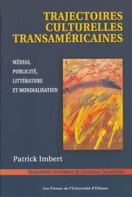 Trajectoires Culturelles Transamericaines: Medias, Publicite, Litterature Et Mondialisation 9782760305717