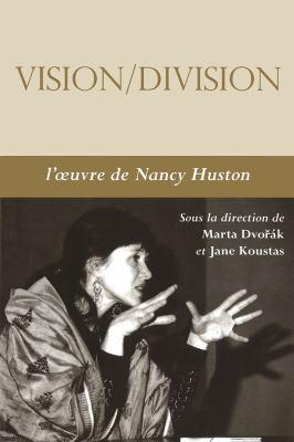Vision-Division: L'Oeuvre de Nancy Huston 9782760305816