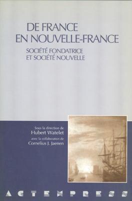 de France En Nouvelle-France: Societe Fondatrice Et Societe Nouvelle 9782760303638
