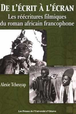 de L'Ecrit A L'Ecran: Les Reecritures Filmiques Du Roman Africain Francophone 9782760305809