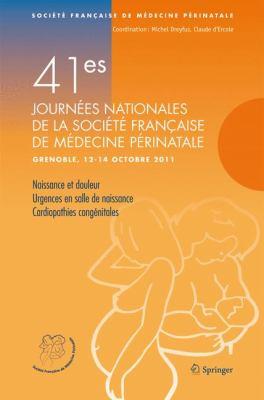 41e Journ Es Nationales de La Soci T Fran Aise de M Decine P Rinatale: Grenoble, 12-14 Octobre 2011 Naissance Et Douleur; Urgences En Salle de Naissan 9782817802565