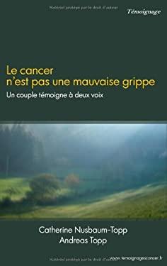 Le Cancer N'Est Pas Une Mauvaise Grippe 9782810625086