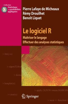 Le Logiciel R: Maitriser le Langage - Effectuer Des Analyses Statistiques 9782817801148
