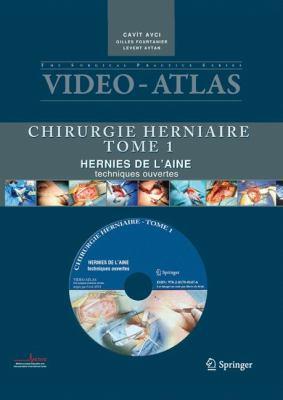 Video-Atlas Chirurgie Herniaire, Tome 1: Hernie de L'Aine, Techniques Ouvertes [With DVD]