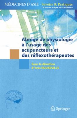 Abr G de Physiologie: L'Usage Des Acupuncteurs Et Des R Flexoth Rapeutes 9782817803609