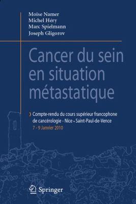 Cancer Du Sein En Situation Metastatique: Compte-Rendu Du Cours Superieur Francophone de Cancerologie-Nice - Saint-Paul-de-Vence, 7-9 Janvier 2010 9782817800752
