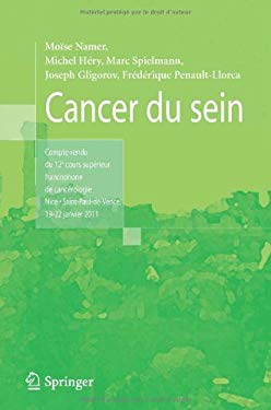 Cancer Du Sein: Compte-Rendu Du 12e Cours Sup Rieur Francophone de Canc Rologie - Nice Saint-Paul-de-Vence 19-22 Janvier 2011 9782817802442