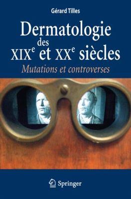 Dermatologie Des XIX Et Xxe Si Cles: Mutations Et Controverses 9782817801971