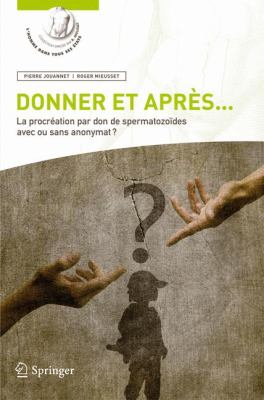 Donner Et Apres...: La Procreation Par Don de Spermatozoides Avec Ou Sans Anonymat? 9782817801209