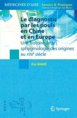 Le Diagnostic Par les Pouls En Chine Et En Europe: Une Histoire de la Sphygmologie Des Origines Au XVIIIe Siecle 9782817800097