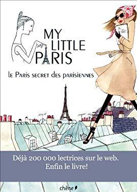 My Little Paris: Le Paris secret des Parisiennes (French Edition) - Collectif