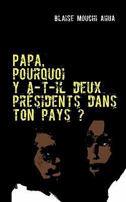 Papa, Pourquoi y A-T-Il Deux PR Sidents Dans Ton Pays 9782810611546