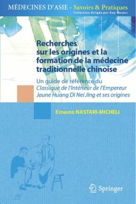 Recherches Sur Les Origines Et La Formation de La M Decine Traditionnelle Chinoise: Un Guide de R F Rence Du Classique de L Int Rieur de L Empereur Ja 9782817801896