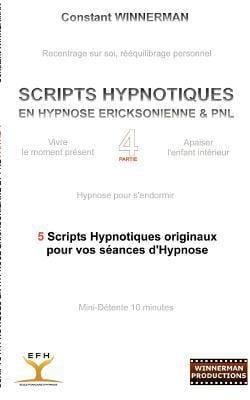 Scripts Hypnotiques En Hypnose Ericksonienne Et Pnl N 4 9782810612246
