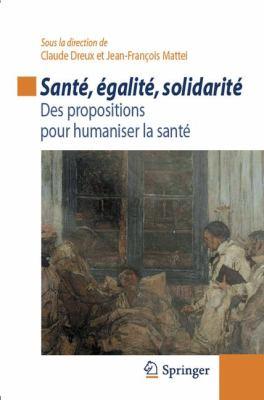 Sant , Galit , Solidarit: Des Propositions Pour Humaniser La Sant 9782817802732