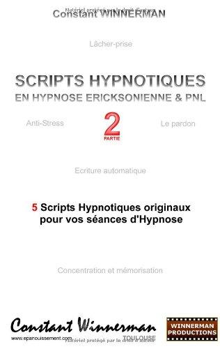 Scripts Hypnotiques En Hypnose Ericksonienne Et Pnl N 2 9782810619771