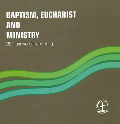 Baptism, Eucharist and Ministry: Paper #111