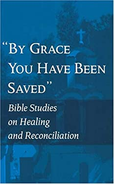By Grace You Have Been Saved: Bible Studies on Healing and Reconciliation (English Edition) 9782825414316