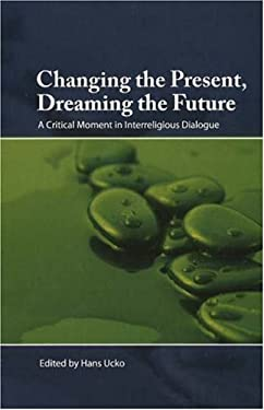 Changing the Present, Dreaming the Future: A Critical Moment in Interreligious Dialogue 9782825414903