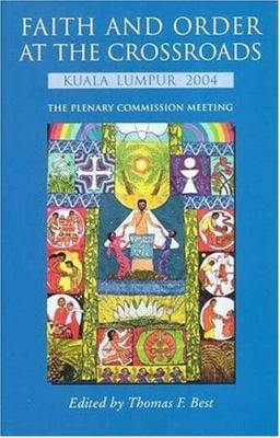 Faith and Order at the Crossroads: Kuala Lumpur 2004. the Plenary Commission Meeting 9782825414231
