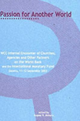 Passion for Another World: Building Just and Participatory Communities: Wcc Internal Encounters of Churches, Agencies and Other Partners of the W 9782825414101