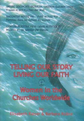 Telling Our Story - Living Our Faith: Women in the Churches Worldwide
