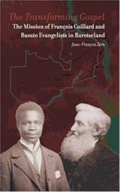 The Transforming Gospel: The Mission of Francois Coillard and Basuto Evangelists in Barotseland