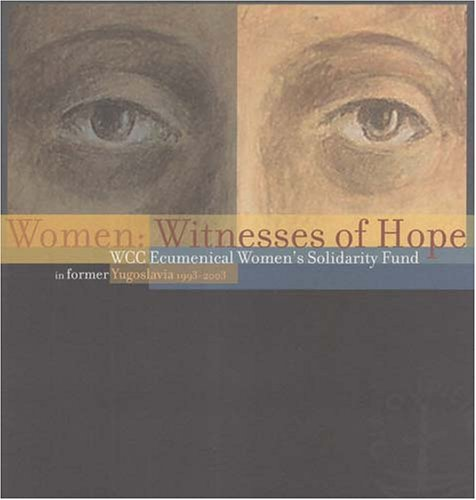 Women: Witnesses of Hope: Wcc Ecumenical Women's Solidarity Fund in Former Yugoslavia 1993-2003 9782825414385