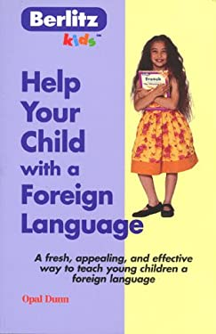 Help Your Child with a Foreign Language: Teach a Foreign Language Naturally and Easily from Home 9782831568065