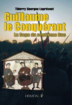 Guillaume Le Conqu'rant: La Saga Du Septi'me Duc 9782840483106