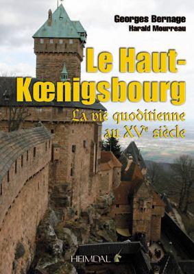 Le Haut-Koenigsbourg: La Vie Quotidienne Au Xve Si'cle 9782840483144