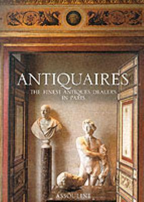 Antiquaires: The Finest Antiques Dealers in Paris 9782843232138