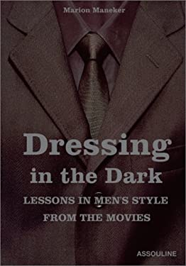 Dressing in the Dark: Lessons in Mens Style from the Movies 9782843233616