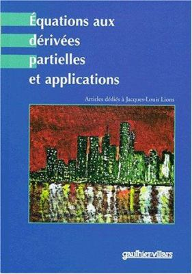 Equations Aux Derivees Partielles Et Applications: Articles Dedies a Jacques-Louis Lions 9782842990411