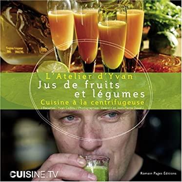 Jus de Fruits Et Legumes: Cuisine a la Centrifugeuse 9782843502651